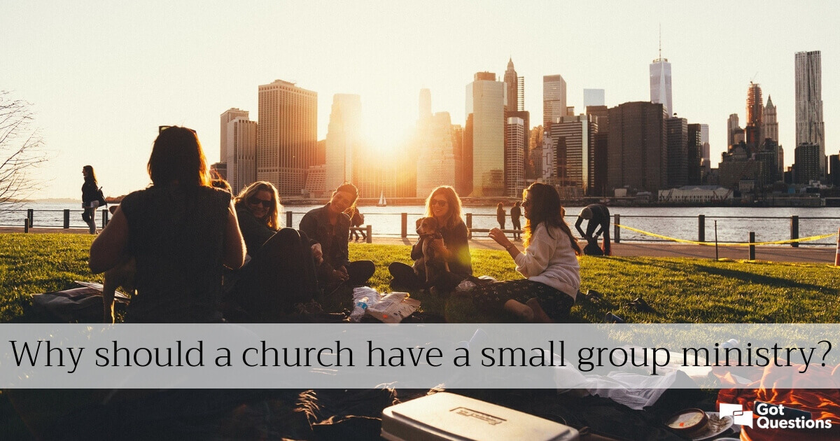 Why Should A Church Have A Small Group Ministry