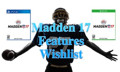 Here is our Madden 17 features wishlist with what we want changed and upgraded.