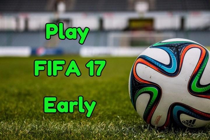 Play FIFA 17 Early