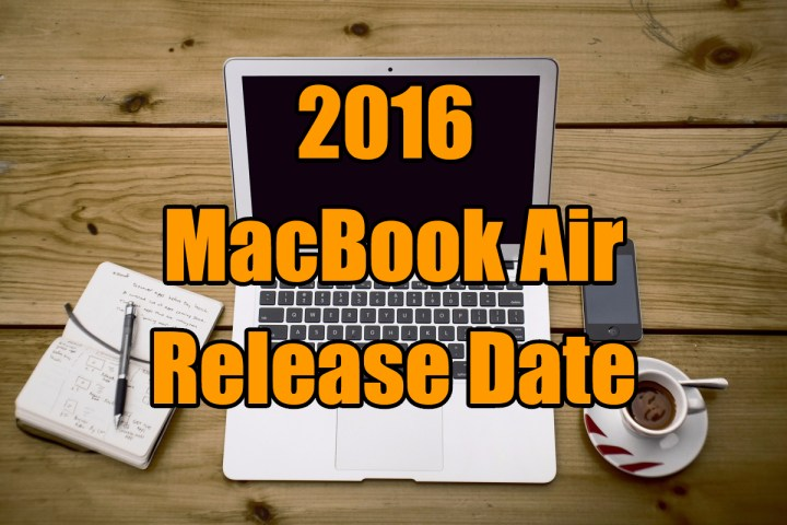 When to expect the 2016 MacBook Air release date.