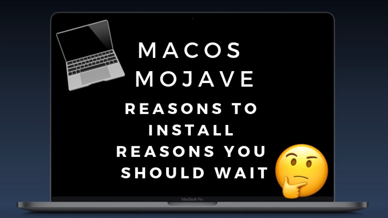 4 Reasons Not to Install macOS Mojave & 16 Reasons You