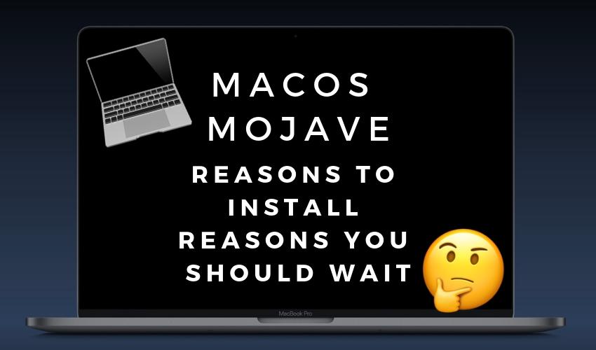 4 Reasons Not to Install macOS Mojave & 16 Reasons You