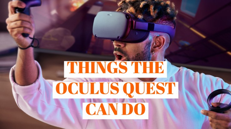 Here are the cool things the Oculus Quest can do.