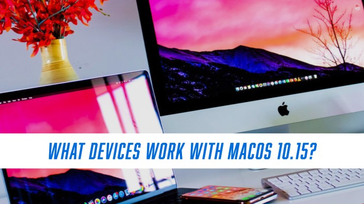 What devices can run macOS 10.15?