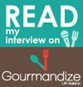 My interview on Gourmandize UK & Ireland