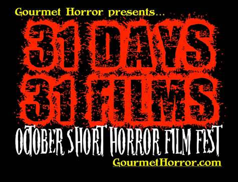 Gourmet Horror presents... 31 Days, 31 Films: October Short Horror Film Fest 2014