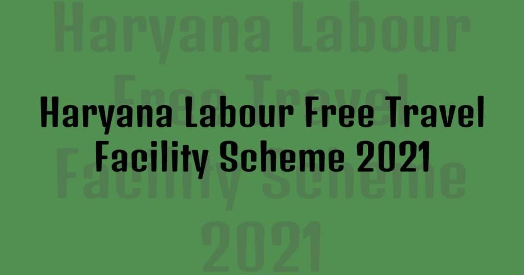 Haryana Labour Free Travel Facility Scheme 2021
