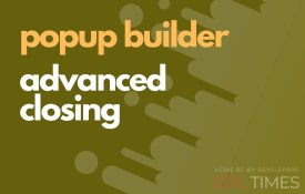 popup build advanced closing