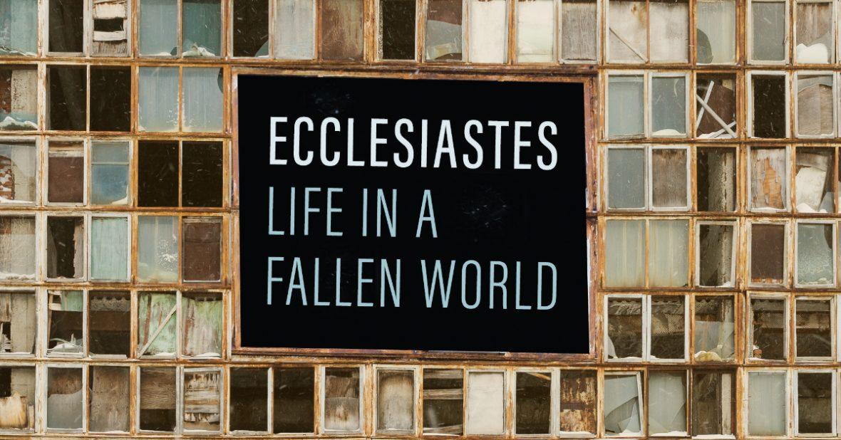 Ecclesiastes - Life in a Fallen World