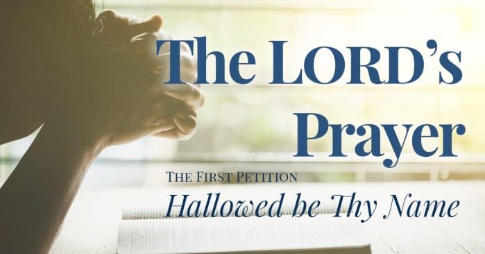 The Lord's Prayer: Hallowed be Thy name