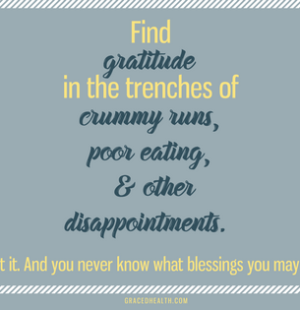 Find gratitude in bad runs, poor eating, and other health disappointments. Amy Connell | GracedHealth.com