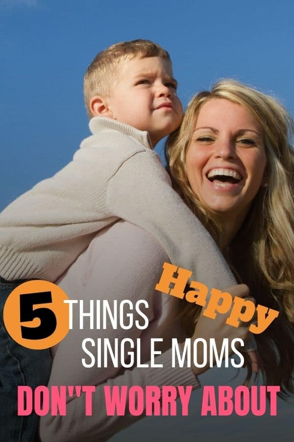 5 Things Happy Single Moms Don\'t Worry About