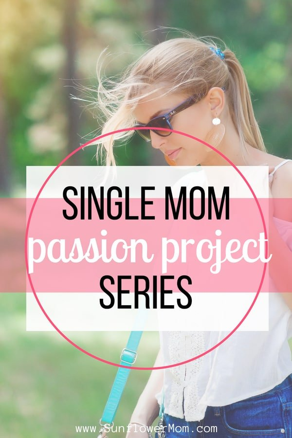 Single Mom Passion Project - Why You Need One