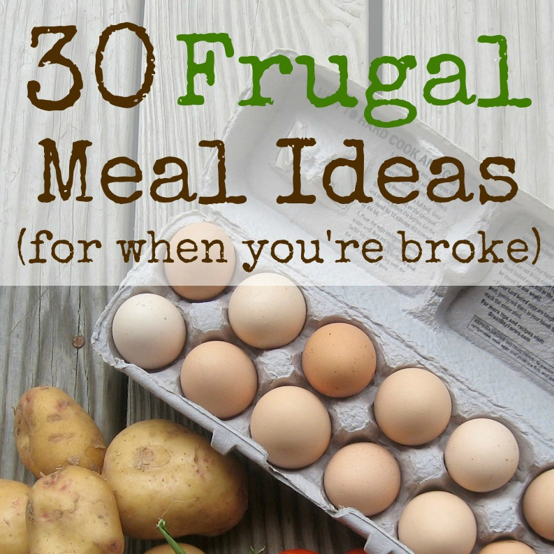 30 Frugal Meal Ideas (for when you're broke)