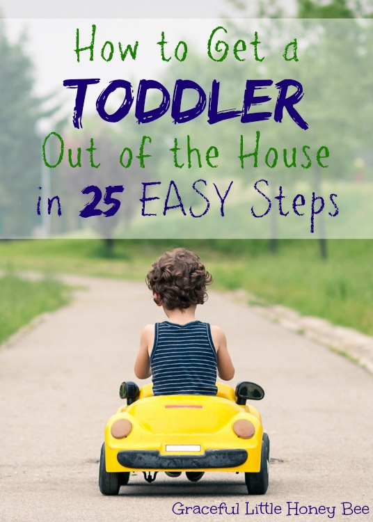 See how to get a toddler out of the house in 25 easy steps on gracefullittlehoneybee.com