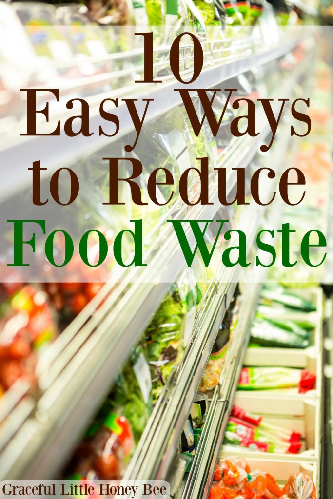 Did you know that Americans waste 1/3 of their food? See these 10 easy ways that you can reduce food waste to save money and resources on gracefullittlehoneybee.com