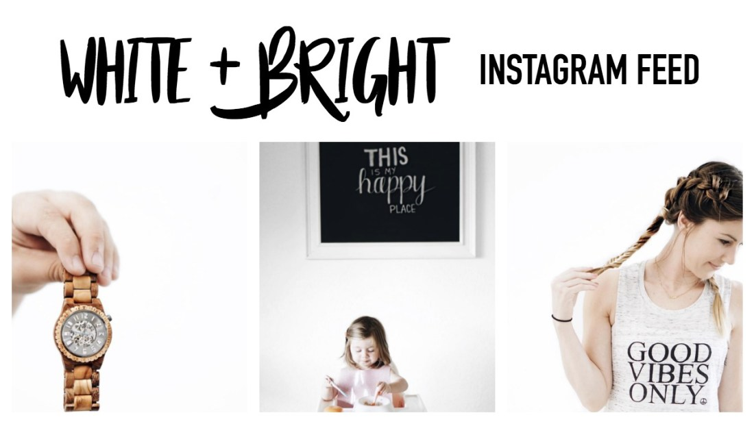 white and bright instagram theme, curating instagram, instagram aesthetic, how to get your photos white and bright, instagram tips, instagram feed