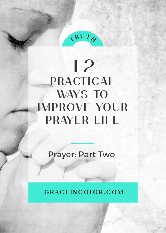 Prayer 12 Practical Ways To Improve Your Prayer Life Grace In Color