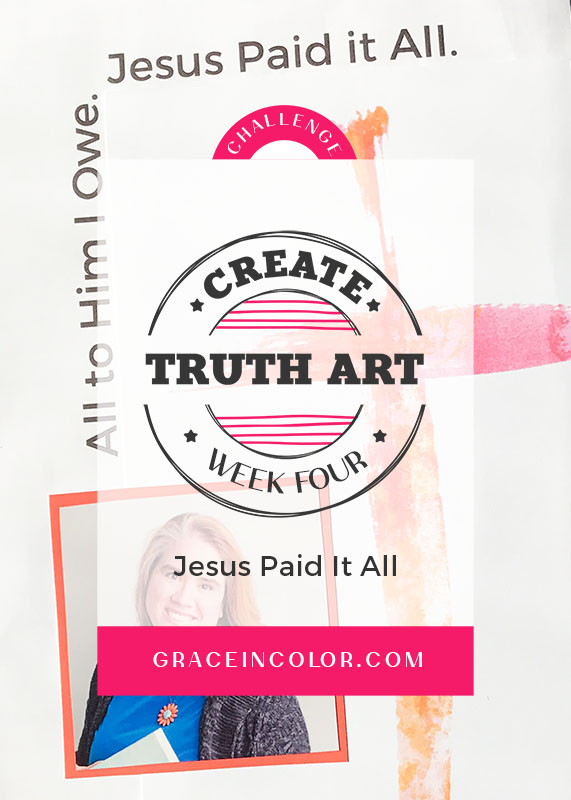 Join the Create Truth Art Challenge at Grace in Color | Jesus Paid it All