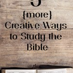 5 {More} Creative Ways to Study the Bible