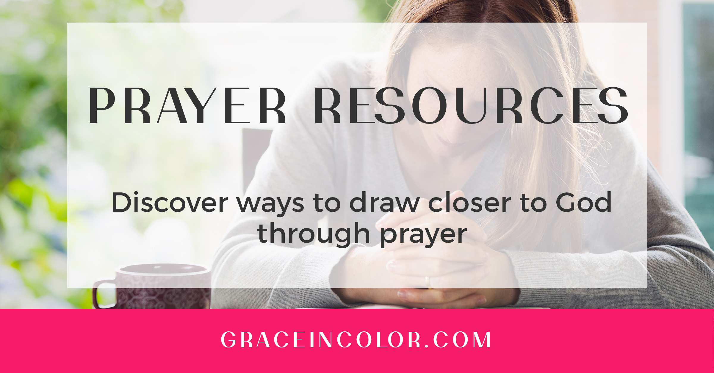 Free Prayer Resources to help you grow in your prayer life