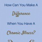 can you make a difference when you have a chronic illness
