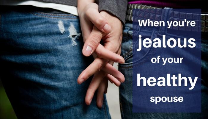 jealous of healthy spouse
