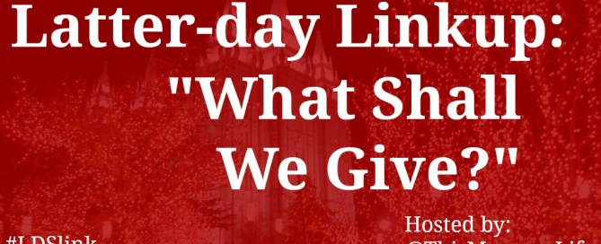 Latter-day Linkup What Shall We Give?