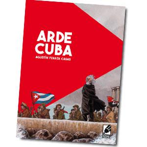 Portada de Arde Cuba, un cómic histórico de acción y aventuras dibujado por Agustín Ferrer Casas.