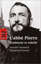 laurent-desmard-l-abbe-pierre-fondateur-et-rebelle