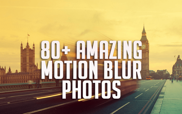 80+ Amazing Motion Blur Photos for Inspiration