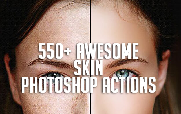 550+ Awesome Skin Photoshop Actions