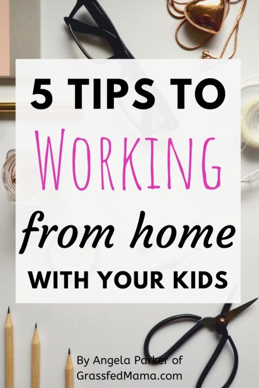 5 Tips to Working From Home With Kids