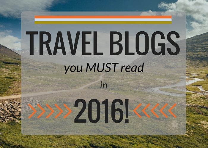 Travel Blogs you must read in 2016