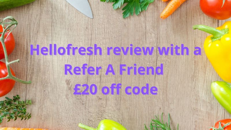 Hellofresh review with a Refer A Friend £20 code