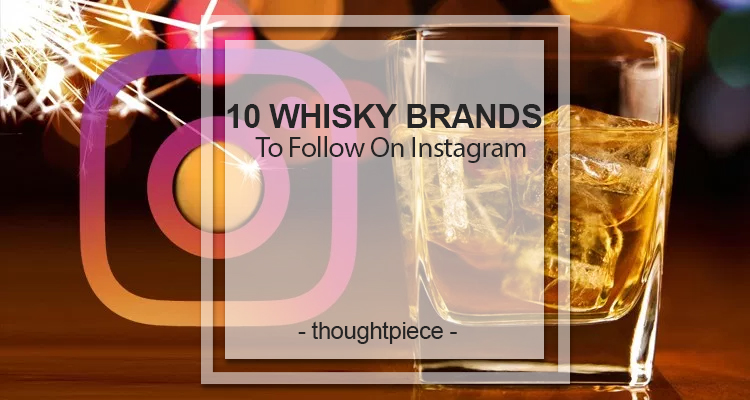 10 Whisky Brands To Follow On Instagram