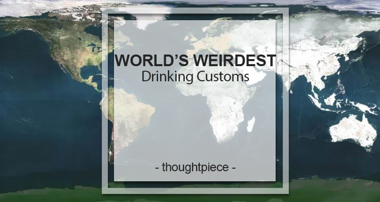 World's Weirdest Drinking Customs