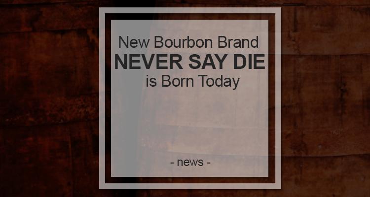 never say die bourbon