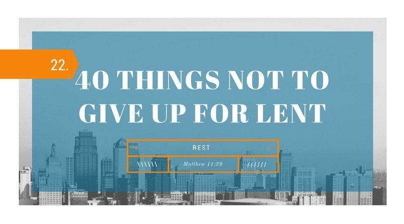40 Things NOT to Give up for Lent: 08.Rest