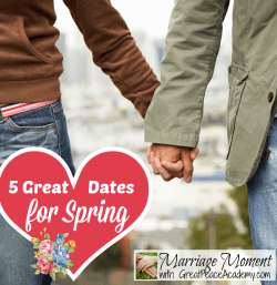 5 Great Dates for Spring for married couples. Marriage Moment by Renée at Great Peace Academy