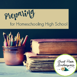 Preparing for Homeschooling High School | GreatPeaceAcademy.com