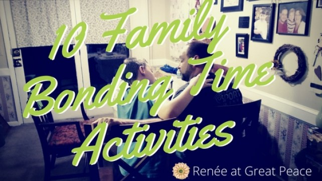 10 Family Bonding Time Activities | Renée at Great Peace