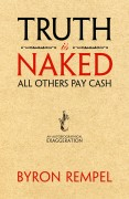 TRUTH IS NAKED ALL OTHERS PAY CASH