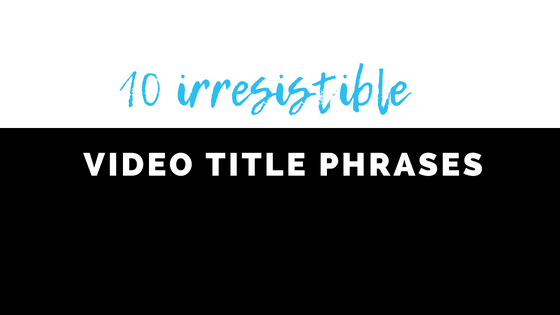 10 Irresistible Video Title Phrases for maximum engagement