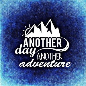 every day is a new adventure, a new beginning
