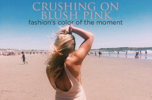 crushing on BLUSH PINK – fashion's color of the moment