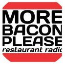 More Bacon Please Restaurant Radio