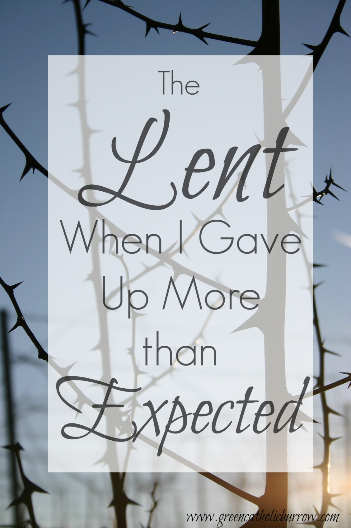 The Lent when I gave up more than expected