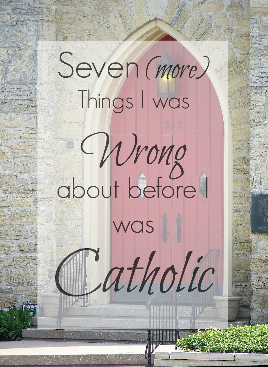 Catholic Conversion: Seven MORE Things I was Wrong About