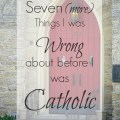 Seven Protestant misconceptions about the Catholic Church